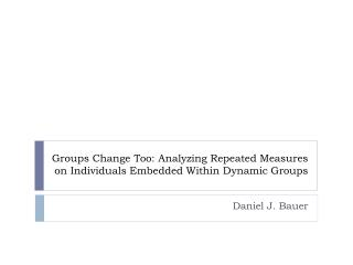 Groups Change Too: Analyzing Repeated Measures  on  Individuals Embedded Within Dynamic Groups