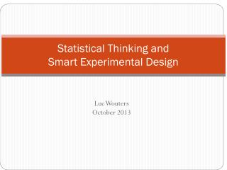 Statistical Thinking and  Smart Experimental Design