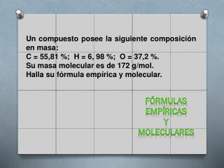 Un compuesto posee la siguiente composición en masa:  C = 55,81 %;  H = 6, 98 %;  O = 37,2 %.