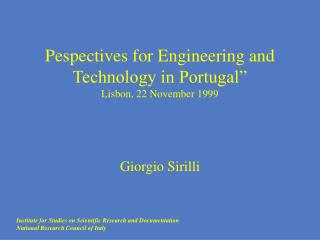 "Pespectives for Engineering and Technology in Portugal"" Lisbon, 22 November 1999 Giorgio Sirilli"