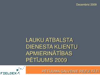 LAUKU ATBALSTA DIENESTA KLIENTU APMIERINĀTĪBAS PĒTĪJUMS 2009
