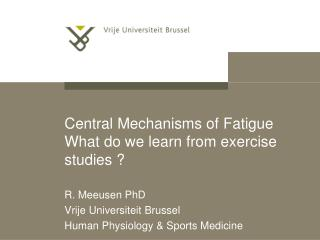 Central Mechanisms of Fatigue What do we learn from exercise studies ?