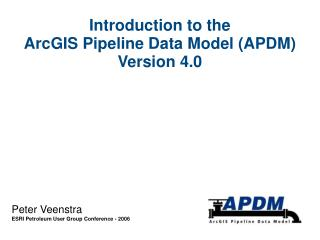 Introduction to the  ArcGIS Pipeline Data Model APDM Version 4.0