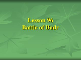 Lesson 96 Battle of Badr