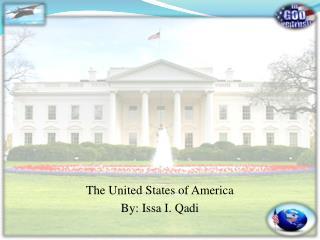 The United States of America By: Issa I. Qadi