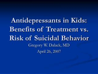 Antidepressants in Kids: Benefits of Treatment vs. Risk of Suicidal Behavior