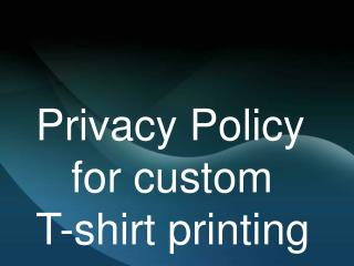 Privacy Policy for custom T-shirt printing