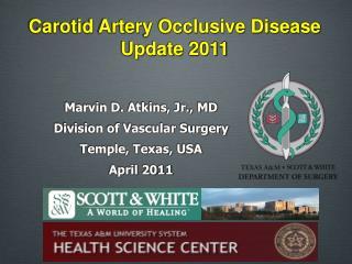 Marvin D. Atkins, Jr., MD Division of Vascular Surgery Temple, Texas, USA April 2011
