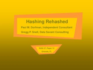 Hashing Rehashed Paul M. Dorfman, Independent Consultant
