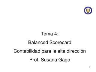 Tema 4:  Balanced Scorecard Contabilidad para la alta direcci n Prof. Susana Gago