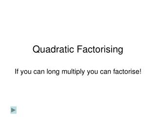 Quadratic Factorising
