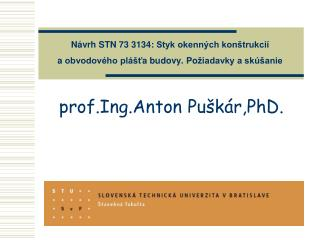 prof.Ing.Anton Pu�k�r,PhD.
