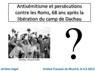 Antisémitisme et persécutions contre les  Roms , 68 ans après la libération du camp de Dachau