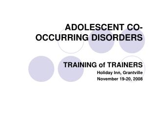 ADOLESCENT CO-OCCURRING DISORDERS