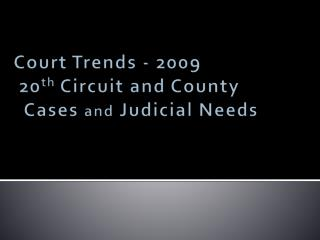 Court Trends - 2009  20 th Circuit  and County   Cases  and  Judicial Needs
