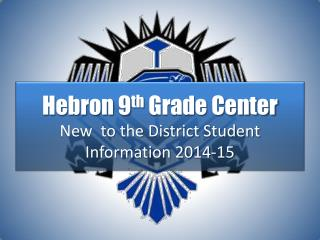 Hebron 9 th  Grade Center New  to the District Student  Information 2014-15
