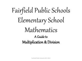Fairfield Public Schools Elementary School Mathematics A Guide to Multiplication & Division