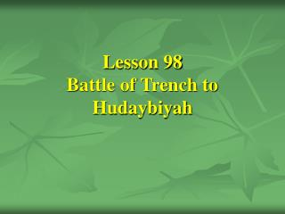 Lesson 98 Battle of Trench to Hudaybiyah