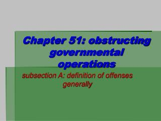 Chapter 51: obstructing governmental operations