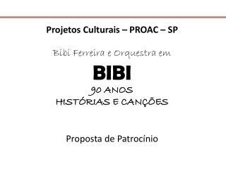 Projetos Culturais – PROAC – SP Bibi Ferreira e Orquestra em  BIBI 90 ANOS HISTÓRIAS E CANÇÕES