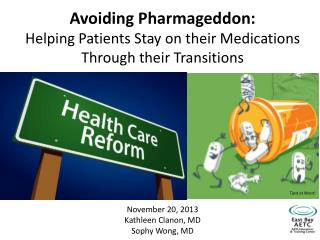Avoiding  Pharmageddon :  H elping Patients Stay on their Medications  T hrough their Transitions
