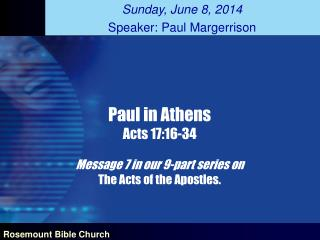 Paul in Athens Acts 17:16-34 Message 7 in our 9-part series on The Acts of the Apostles.