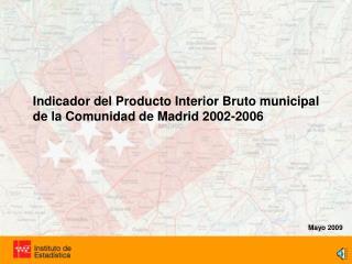 Indicador del Producto Interior Bruto municipal de la Comunidad de Madrid 2002-2006