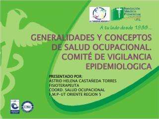 GENERALIDADES Y CONCEPTOS DE SALUD OCUPACIONAL. COMITÉ DE VIGILANCIA EPIDEMIOLOGICA
