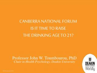 CANBERRA National Forum  IS IT Time  to raise the drinking age to 21?