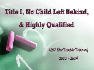 Title  I, No  Child Left  Behind,  & Highly Qualified