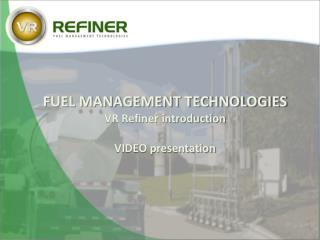 FUEL MANAGEMENT TECHNOLOGIES VR Refiner introduction VIDEO presentation