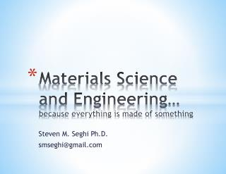 Materials Science and Engineering…  because everything is made of something