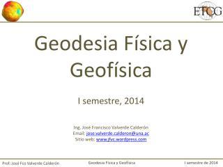 Geodesia Física y Geofísica                                                   I semestre de 2014