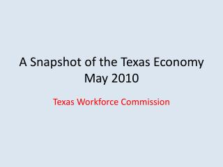 A Snapshot of the Texas Economy May 2010