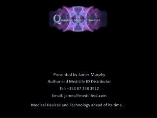 Presented by James Murphy Authorised  MediLife  ID Distributor Tel: +353 87 258 3912