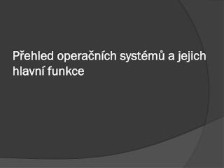 Přehled operačních systémů a jejich hlavní funkce