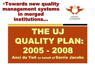 THE UJ  QUALITY PLAN: 2005 - 2008 Anci du Toit  on behalf of  Gerrie Jacobs