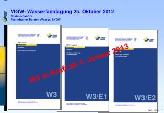 VIGW- Wasserfachtagung 25. Oktober 2012 Cosimo  Sandre Technischer Berater Wasser, SVGW