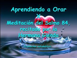 Aprendiendo a Orar  X Meditación del Salmo 84,  recitado por la  Hermana Glenda