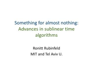 Something for almost nothing:  Advances in  sublinear  time algorithms