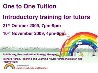 One to One Tuition Introductory training for tutors 21st October 2009, 7pm-9pm 10th November 2009, 4pm-6pm   Bob Basley,