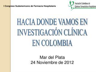 HACIA DONDE VAMOS EN INVESTIGACIÓN CLÍNICA EN COLOMBIA