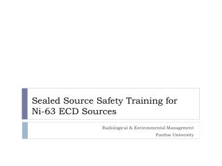 Sealed Source Safety Training for  Ni-63 ECD Sources
