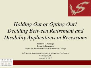 Matthew S. Rutledge Research Economist Center for Retirement Research at Boston College