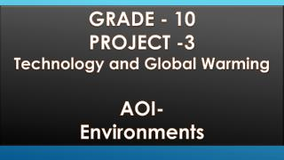 GRADE - 10 PROJECT -3 Technology and Global Warming AOI- Environments
