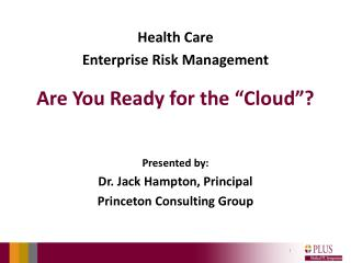 "Health Care  Enterprise Risk Management Are You Ready for the ""Cloud""? Presented by:"