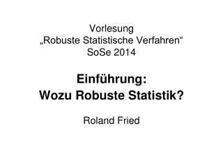 """Vorlesung  """"Robuste Statistische Verfahren"""" SoSe 2014"""