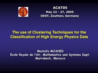 ACAT05  May 22 - 27, 2005  DESY, Zeuthen, Germany