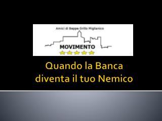 Quando la Banca  diventa il tuo Nemico