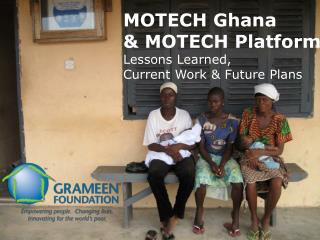 MOTECH Ghana & MOTECH Platform Lessons Learned,  Current Work & Future Plans